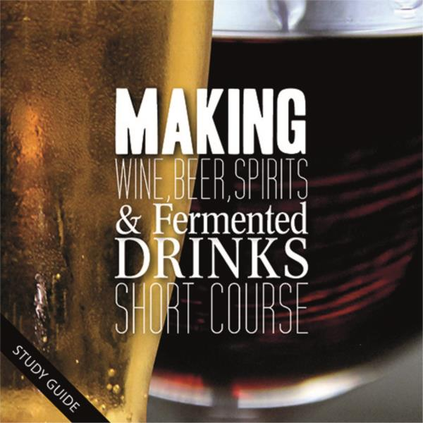 Making Wine, Beer, Spirits and Fermented Drinks- Short Course
